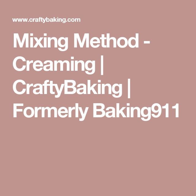 Mixing Method - Creaming | CraftyBaking | Formerly Baking911
