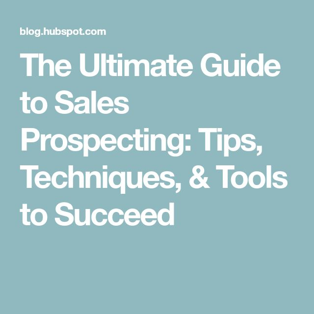 The Ultimate Guide to Sales Prospecting: Tips, Techniques, & Tools to Succeed