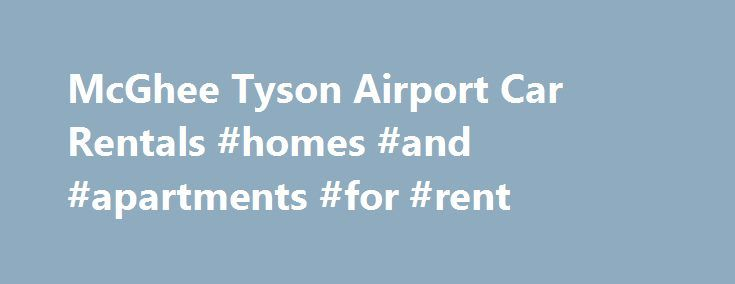 McGhee Tyson Airport Car Rentals #homes #and #apartments #for #rent http://rental.remmont.com/mcghee-tyson-airport-car-rentals-homes-and-apartments-for-rent/  #airport car rentals # McGhee Tyson Airport (TYS) Car Rentals Knoxville, TN MetroTravelGuide.com offers convenient rental car pickup at McGhee Tyson Airport (TYS). You'll be surprised at how easy it is to search our car rental agencies in and around TYS. To see where the car rental location is located, look for whether they are...