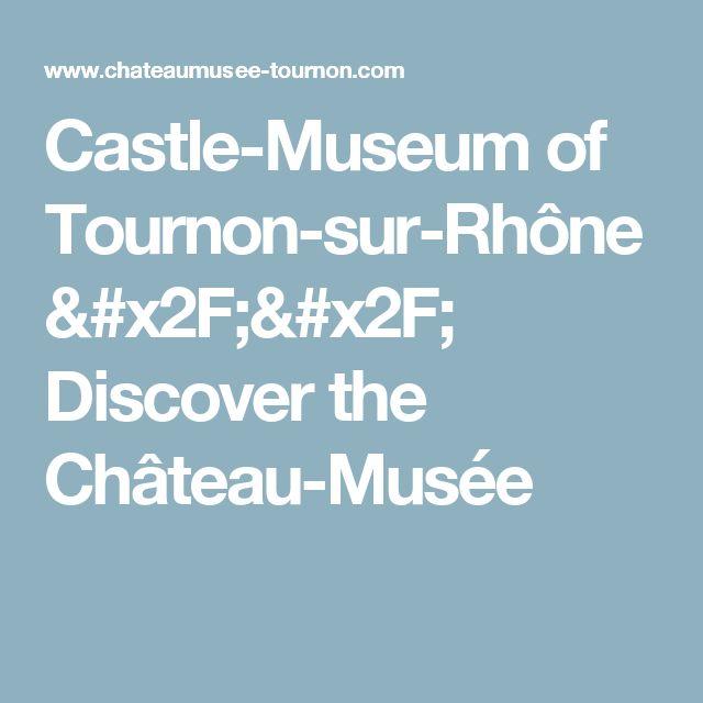 Castle-Museum of Tournon-sur-Rhône // Discover the Château-Musée