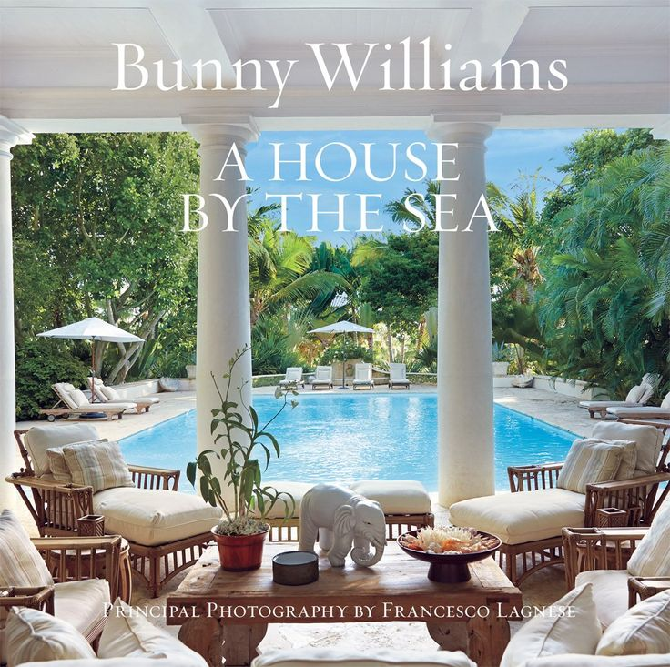 Bunny Williams Interior Decor Coastal A House By The Sea Book