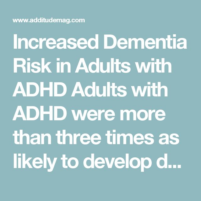 Increased Dementia Risk in Adults with ADHD    Adults with ADHD were more than three times as likely to develop dementia in their later years than counterparts without ADHD, although the link between the two disorders remains unclear.  By Devon Frye           July 10, 2017    A mid-size Taiwanese study, published in June in the Journal of Attention Disorders, showed that adults with ADHD are more prone to developing dementia later in life. The study relied on data from Taiwan's National…