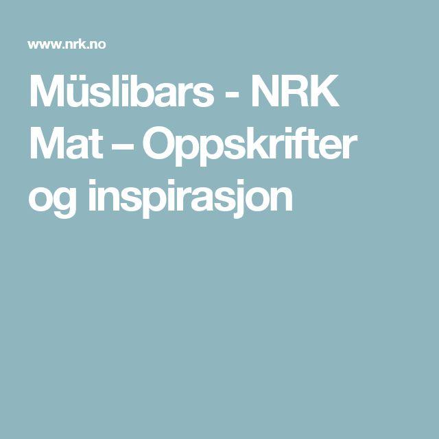 Müslibars - NRK Mat – Oppskrifter og inspirasjon