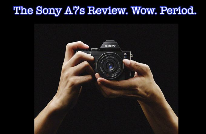 """Wow""   -  Sony A7S  Review"