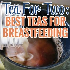 Tea for Two: Best Teas for Breastfeeding » Daily Mom