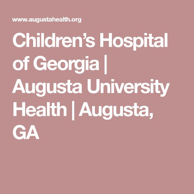 Children's Hospital of Georgia   Augusta University Health   Augusta, GA