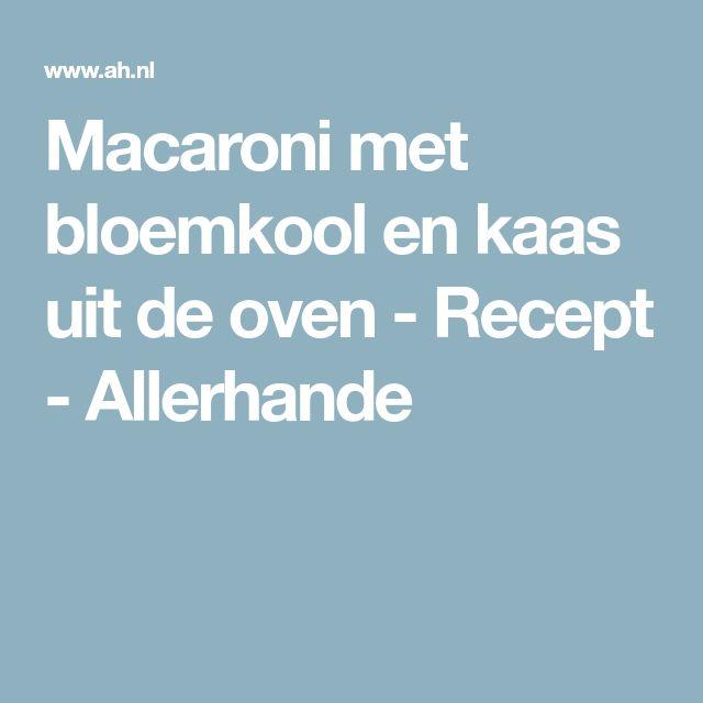 Macaroni met bloemkool en kaas uit de oven - Recept - Allerhande