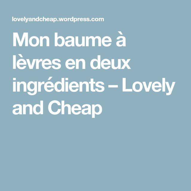 Mon baume à lèvres en deux ingrédients – Lovely and Cheap