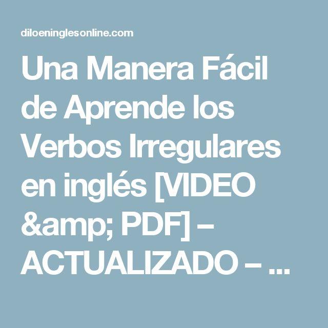 Una Manera Fácil de Aprende los Verbos Irregulares en inglés [VIDEO & PDF] – ACTUALIZADO – Dilo en Ingles
