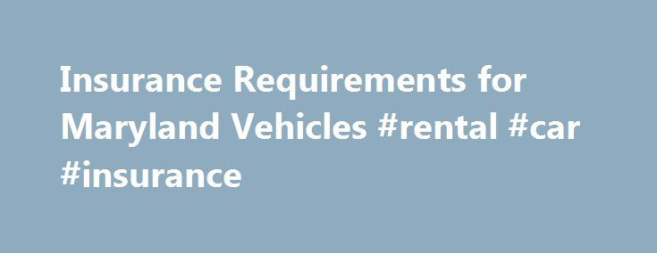Insurance Requirements for Maryland Vehicles #rental #car #insurance http://insurances.remmont.com/insurance-requirements-for-maryland-vehicles-rental-car-insurance/  #insurance car # Others Insurance Requirements for Maryland Vehicles Did you know Maryland is a mandatory insurance state? What does this mean for you? 1. All Maryland vehicles must be insured by an insurance company licensed in Maryland. Your insurance must cover, at a minimum: $30,000 for bodily injury $60,000 for 2 or more…