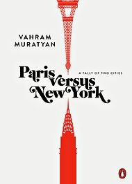 """""""Paris Versus New York: A Tally of Two Cities."""" By Vahram Muratyan. 224 pages. Penguin. $20."""