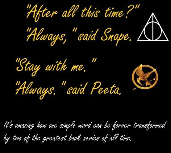 I really love always from Harry potter but now I love it even more with references to the hunger games