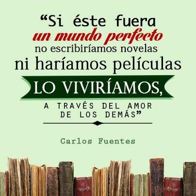 """""""Si éste fuera un mundo perfecto no escribiríamos novelas ni haríamos películas. Lo viviríamos, a través del amor de los demás"""" #CarlosFuentes #Citas #Frases @Candidman"""