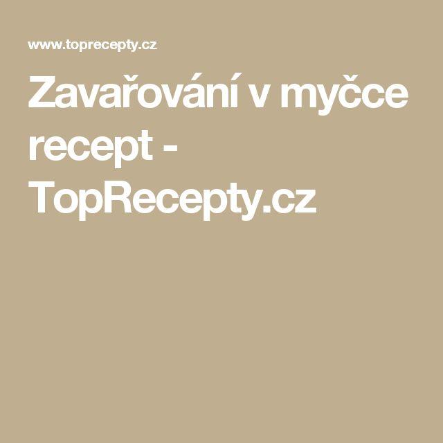 Zavařování v myčce recept - TopRecepty.cz