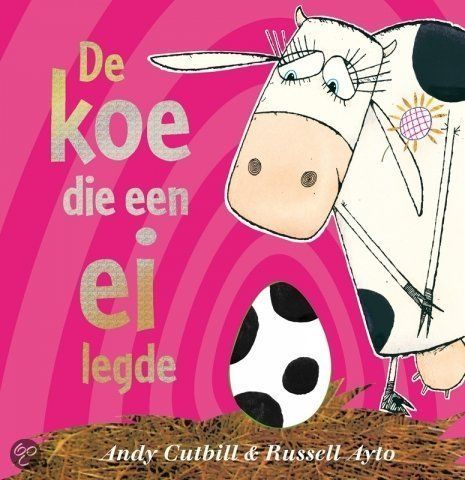 De Koe Die Een Ei Legde - Andy Cutbill & Russell Ayto. Available at MOTI Museumshop.