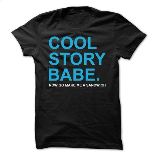 Cool Story Babe. Now Go Make Me A Sandwich T-Shirt - #funny tshirts #cool hoodies for men. ORDER HERE => https://www.sunfrog.com/Funny/Cool-Story-Babe-Now-Go-Make-Me-A-Sandwich-T-Shirt.html?60505