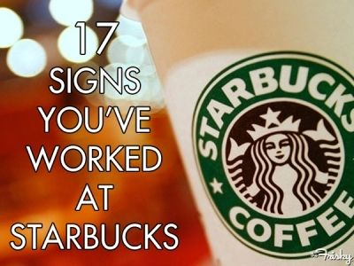 17 Unmistakable Signs You've Worked At Starbucks