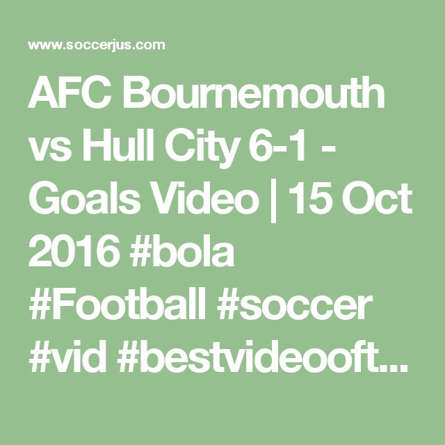 AFC Bournemouth vs Hull City 6-1 - Goals Video | 15 Oct 2016  #bola #Football #soccer #vid #bestvideooftheday #sport #filter #nofilter #Footballsunday #Footballer #Soccer #Soccergame #L4l #likes #f4f #happy #beautiful #followforfollow #likes4likes