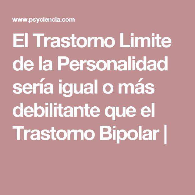 El Trastorno Limite de la Personalidad sería igual o más debilitante que el Trastorno Bipolar |