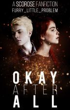 Okay After All ►Scorose fanfiction || ✔︎ by furry_little_problem