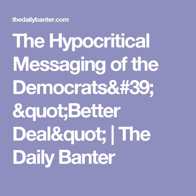 "The Hypocritical Messaging of the Democrats' ""Better Deal"" 