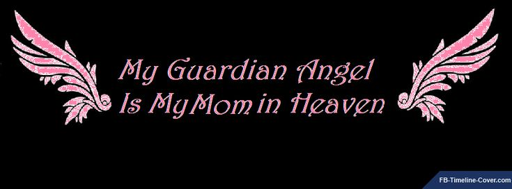 my mother is my guardian angel quotes and sayings | Messages/Sayings : Guardian Angel Is My Mom Facebook Timeline Cover