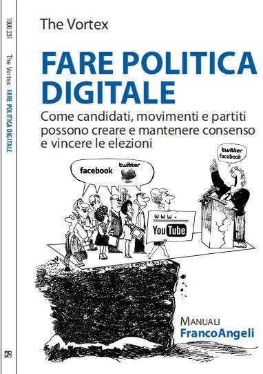 Fare politica digitale: il nuovo libro di The Vortex per candidati, partiti e movimenti che vogliano usare la Rete con successo