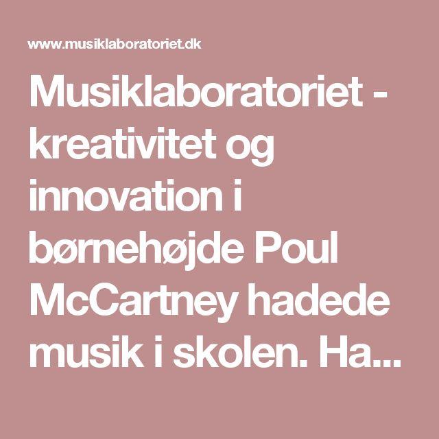 Musiklaboratoriet - kreativitet og innovation i børnehøjde Poul McCartney hadede musik i skolen. Han og klassekammeraten George Harrison blev ikke engang udtaget til skolens kor. Senere gik det bedre for Poul og George, men det var ikke undervisningens skyld. Musiker, komponist og underviser Jesper Ørberg startede i 2O11 Musiklaboratoriet på Skovshoved Skole. Her har han gennem fem år som musiklærer udviklet en ny og innovativ undervisningsform, hvor formålet er at udvikle børns kreative og…