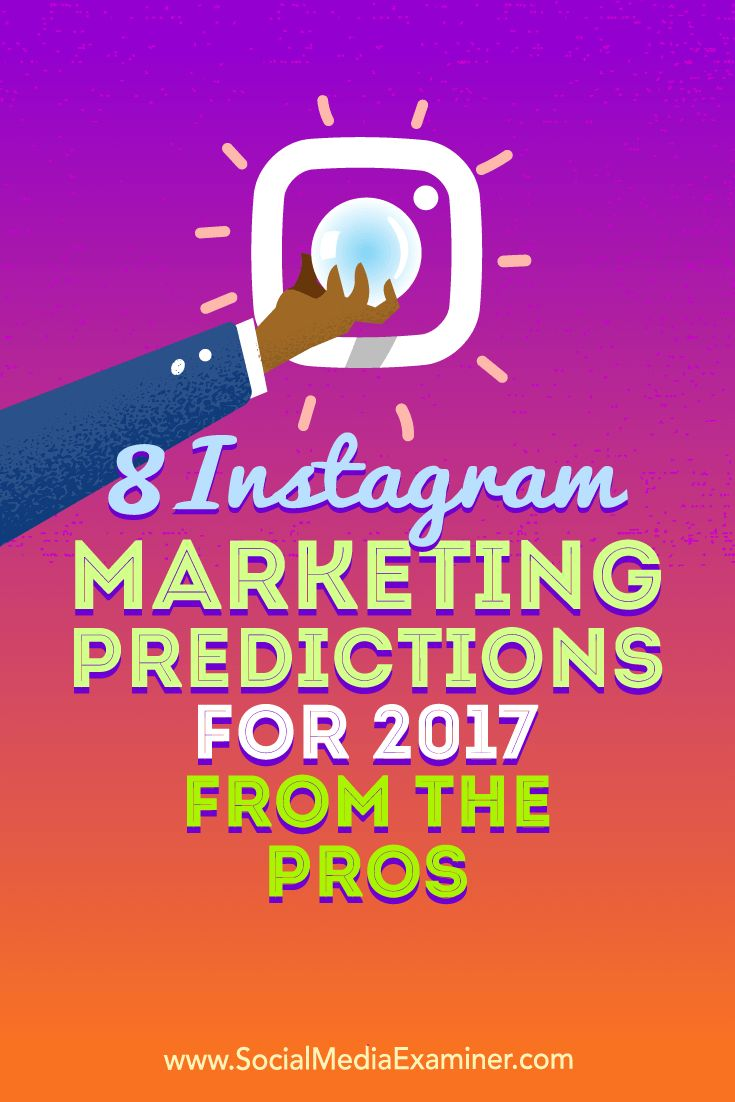 8 Instagram Marketing Predictions for 2017 From the Pros by Lisa D. Jenkins on Social Media Examiner.