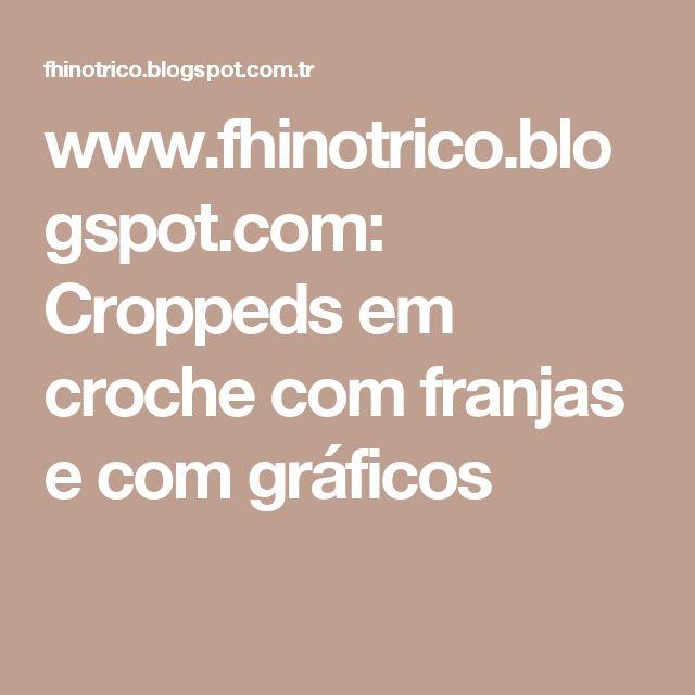 www.fhinotrico.blogspot.com: Croppeds em croche com franjas e com gráficos