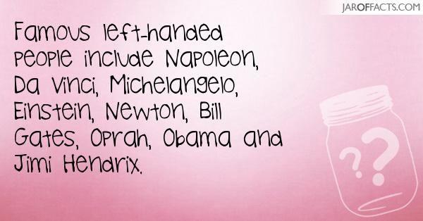 Famous left-handed people include Napoleon, Da Vinci, Michelangelo ...