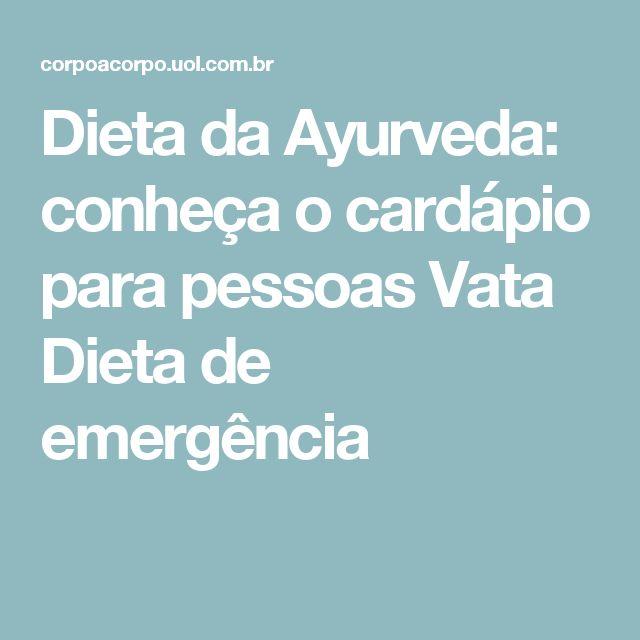 Dieta da Ayurveda: conheça o cardápio para pessoas Vata Dieta de emergência
