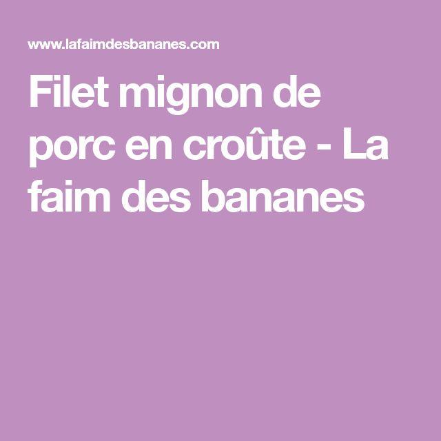 Filet mignon de porc en croûte - La faim des bananes