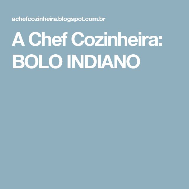 A Chef Cozinheira: BOLO INDIANO