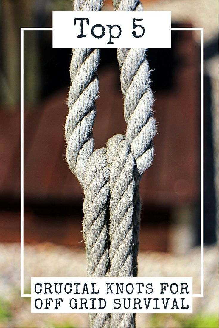 Top 5 Crucial Knots For Off Grid Survival - Knot tying might not cross your mind when you're thinking about skills you would need to survive in the wilderness, but knowing how to tie different knots could save your life.