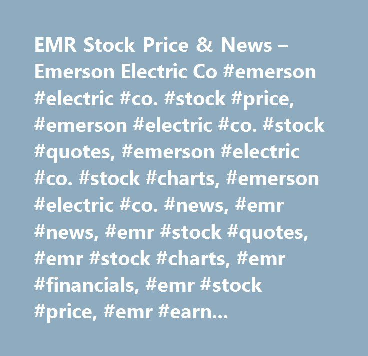 EMR Stock Price & News – Emerson Electric Co #emerson #electric #co. #stock #price, #emerson #electric #co. #stock #quotes, #emerson #electric #co. #stock #charts, #emerson #electric #co. #news, #emr #news, #emr #stock #quotes, #emr #stock #charts, #emr #financials, #emr #stock #price, #emr #earnings, #emr #estimates, #emr #price #per #share, #emr #key #stock #data, #emr #shares, #emr #historical #stock #charts…