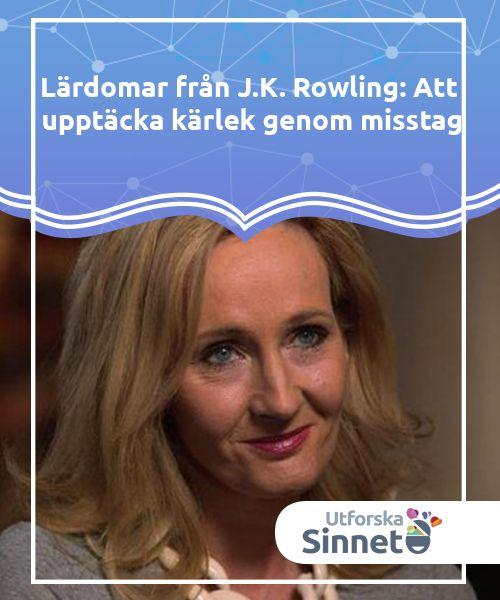 Lärdomar från J.K. Rowling: Att upptäcka kärlek genom misstag   Den berömda romanförfattaren som har inspirerat ungdomen i flera generationer. Ett tema från hennes böcker är att upptäcka kärlek genom misstag.