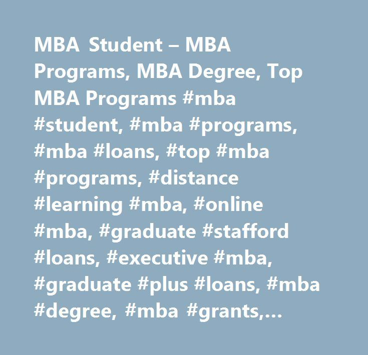 MBA Student – MBA Programs, MBA Degree, Top MBA Programs #mba #student, #mba #programs, #mba #loans, #top #mba #programs, #distance #learning #mba, #online #mba, #graduate #stafford #loans, #executive #mba, #graduate #plus #loans, #mba #degree, #mba #grants, #mba #scholarships http://mesa.nef2.com/mba-student-mba-programs-mba-degree-top-mba-programs-mba-student-mba-programs-mba-loans-top-mba-programs-distance-learning-mba-online-mba-graduate-stafford-loans-executive/  # MBA Student An MBA…