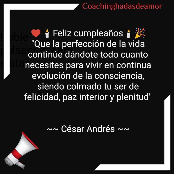 """Feliz cumpleaños     ♥️🕯️Feliz cumpleaños🕯️🎉 """"Que la perfección de la vida continúe dándote todo cuanto necesites para vivir en continua evolución de la consciencia, siendo colmado tu ser de felicidad, paz interior y plenitud""""   ~~ César Andrés ~~"""