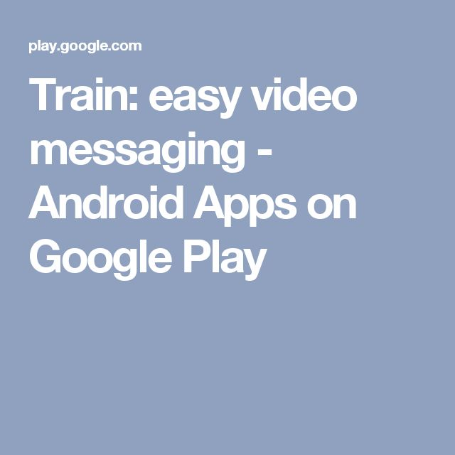 Train: easy video messaging - Android Apps on Google Play