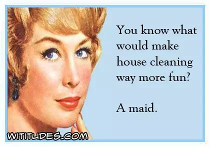 know-what-would-make-house-cleaning-way-more-fun-a-maid-ecard
