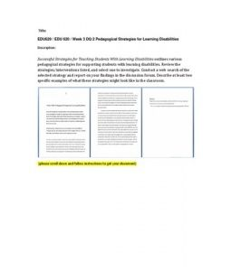 Successful Strategies for Teaching Students With Learning Disabilities outlines various pedagogical strategies for supporting students with learning disabilities. Review the strategies/interventions listed, and select one to investigate. Conduct a web-search of the selected strategy and report… (More)