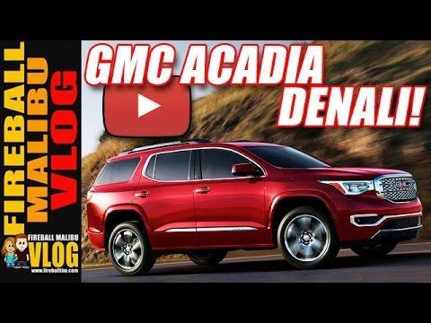 2017 #GMC ACADIA DENALI Action Review! - FIREBALL MALIBU VLOG 558