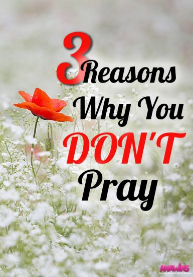 Do you struggle to pray? Do you find it hard to make it a habit in your life? Here are the top 3 reasons why you DON'T pray and what you can do to stop them.