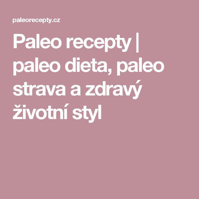 Paleo recepty | paleo dieta, paleo strava a zdravý životní styl