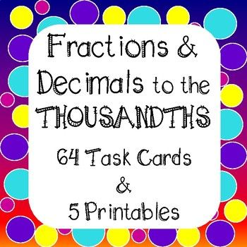Decimals and Fractions to the THOUSANDTHS place value - 64 Task Cards And 5 Worksheets Students will practice decimals TO THE THOUSANDTHS PLACE VALUE. Includes 2 sets of Task Cards - 1 with QR Codes and 1 Without. Great to use in centers for