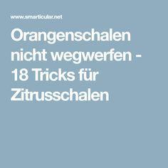 Orangenschalen nicht wegwerfen - 18 Tricks für Zitrusschalen