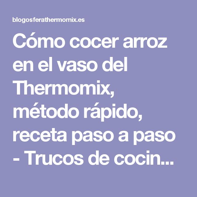Cómo cocer arroz en el vaso del Thermomix, método rápido, receta paso a paso - Trucos de cocina Thermomix Trucos de cocina Thermomix