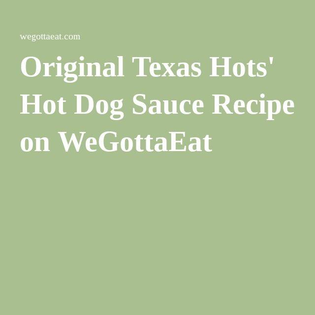 Original Texas Hots' Hot Dog Sauce Recipe on WeGottaEat