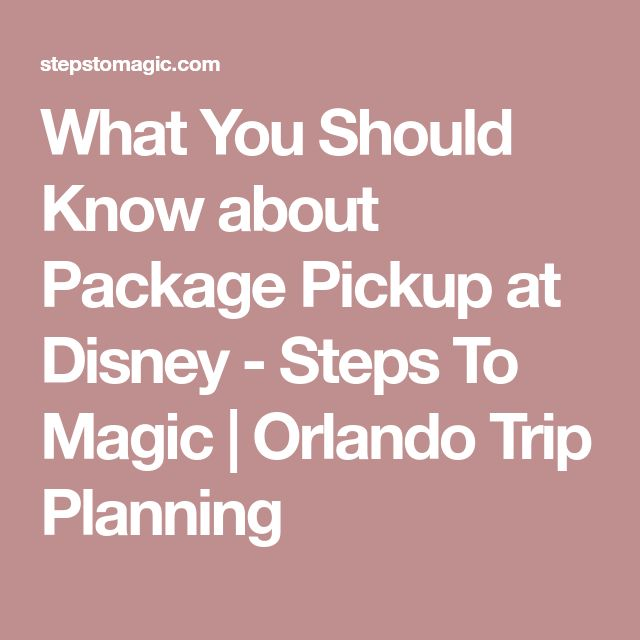 What You Should Know about Package Pickup at Disney - Steps To Magic | Orlando Trip Planning
